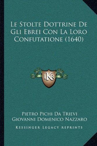 Le Stolte Dottrine de Gli Ebrei Con La Loro Confutatione (1640)