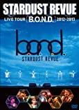 STARDUST REVUE LIVE TOUR 「B.O.N.D.」 2012-2013 [DVD]