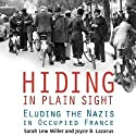 Hiding in Plain Sight: Eluding the Nazis in Occupied France (       UNABRIDGED) by Sarah Lew Miller, Joyce B. Lazarus Narrated by Kristin Price