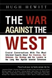 The War Against the West: Crucial Conversations with the Most Informed Experts About Our Enemies, Our Defenses, Our Strategy and Our Leaders in the Long War Against Islamist Extremism (1607910691) by Hewitt, Hugh