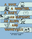 A Duck, A Monster, A Baby, An Elephant, An Alien and Vaudeville: A Comics Collection