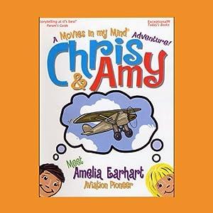 Chris & Amy Meet Amelia Earhart, Air Pioneer: A 'Movies in My Mind' Adventure | [Imagination Development Group]