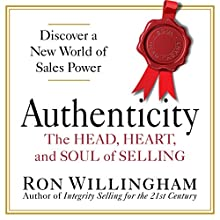 Authenticity: The Head, Heart, and Soul of Selling (       ABRIDGED) by Ron Willingham Narrated by Ron Willingham