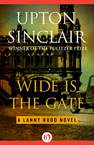 Wide Is the Gate (The Lanny Budd Novels)