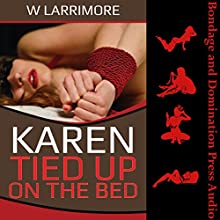 Karen Tied up on the Bed: A Tale of Bondage and Group Sex Audiobook by W. Larrimore Narrated by Kelly Morgan