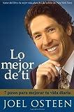 Lo mejor de ti (Become a Better You): Siete pasos hacia la grandeza interior (Spanish Edition) (1416541470) by Osteen, Joel