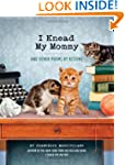 I Knead My Mommy: And Other Poems by...