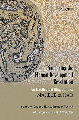 Pioneering the Human Development Revolution: An Intellectual Biography of Mahbub ul Haq