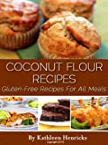 Coconut Flour Recipes: Gluten-Free Recipes For All Meals
