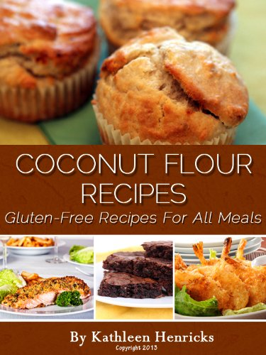 Free Kindle Book : Coconut Flour Recipes: Healthy & Delicious Recipes For All Meals