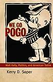 We Go Pogo: Walt Kelly, Politics, and American Satire (Great Comics Artists Series)