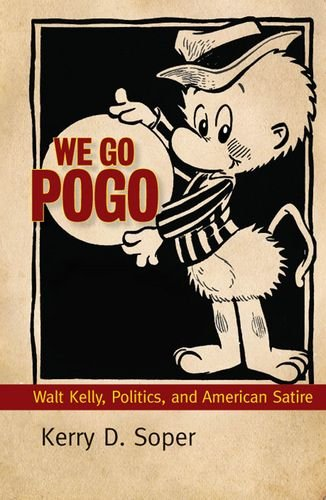 We Go Pogo: Walt Kelly, Politics, and American Satire (Great Comics Artists Series)