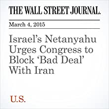 Israel's Netanyahu Urges Congress to Block 'Bad Deal' With Iran (       UNABRIDGED) by Carol E. Lee Narrated by Ken Borgers