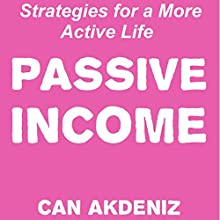 Passive Income: Strategies for a More Active Life (       UNABRIDGED) by Can Akdeniz Narrated by John Eastman