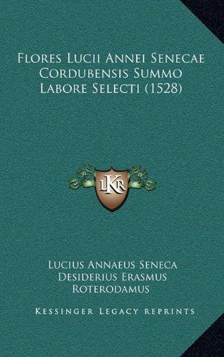 Flores Lucii Annei Senecae Cordubensis Summo Labore Selecti (1528)