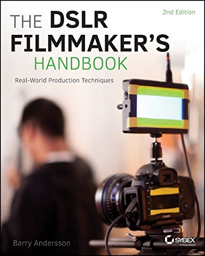 The DSLR Filmmaker's Handbook: Real-World Production Techniques PDF