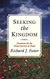 Seeking the Kingdom: Devotions for the Daily Journey of Faith (0060626860) by Foster, Richard J.