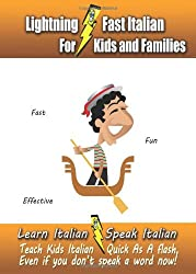 Lightning-Fast Italian - for Kids and Families: Learn Italian, Speak Italian, Teach Kids Italian - Quick As A Flash, Even If You Don't Speak A Word Now!