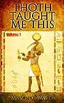 Thoth Taught Me This: Volume 1 (Engli...