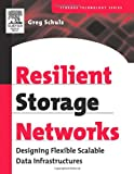 Resilient Storage Networks: Designing Flexible Scalable Data Infrastructures (Digital Press Storage Technology)