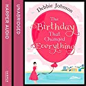 The Birthday That Changed Everything Audiobook by Debbie Johnson Narrated by Gabrielle Glaister