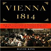 Vienna 1814: How the Conquerors of Napoleon Made Love, War, and Peace | [David King]