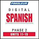 Spanish Phase 2, Unit 11-15: Learn to Speak and Understand Spanish with Pimsleur Language Programs
