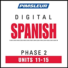 Spanish Phase 2, Unit 11-15: Learn to Speak and Understand Spanish with Pimsleur Language Programs  by Pimsleur