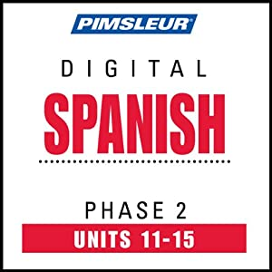 Spanish Phase 2, Unit 11-15: Learn to Speak and Understand Spanish with Pimsleur Language Programs | [Pimsleur]