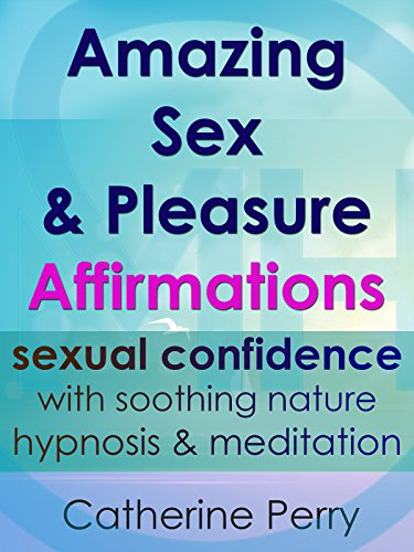 Amazing Sex & Pleasure Affirmations: Sexual Confidence with Soothing Nature Hypnosis & Meditation