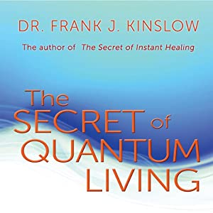 The Secret of Quantum Living | [Frank J. Kinslow]