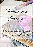 Poesie von Herzen. Die sch�nsten deutschen Gedichte zum Tr�umen und Verweilen