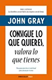 img - for Consigue lo que quieres, valora lo que tienes / How to Get What You Want and Want What You Have (Spanish Edition) book / textbook / text book