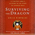 Surviving the Dragon: A Tibetan Lama's Account of 40 Years under Chinese Rule | Arija Rinpoche