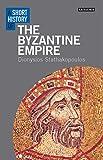 A Short History of the Byzantine Empire (I.B. Tauris Short Histories)