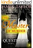 MYSTERY: THE MASTER OF MURDER : Questioned: (Mystery, Suspense, Thriller, Suspense Crime Thriller) (ADDITIONAL FREE BOOK INCLUDED ) (Suspense Thriller Mystery: THE MASTER OF MURDER)