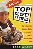 More Top Secret Recipes: More Fabulous Kitchen Clones of America's Favorite Brand-Name Foods (0452272998) by Wilbur, Todd