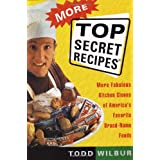 "More Top Secret Recipes: More Fabulous Kitchen Clones of America's Favorite Brand-Name Foodsvon ""Todd Wilbur"""