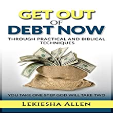 Get Out of Debt Now: Through Practical and Biblical Techniques Audiobook by Lekiesha Allen Narrated by John Riddle