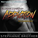 Billionaire Stepbrother - Addiction: The Complete Series Audiobook by Stephanie Brother Narrated by Sierra Kline