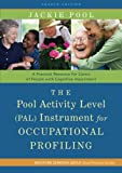 The Pool Activity Level (PAL) Instrument for Occupational Profiling: A Practical Resouce for Carers of People with Cognitive Impaiment (Bradford Dementia Group Good Practice Guides)