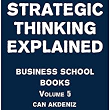Strategic Thinking Explained: Business School Books Volume 5 (       UNABRIDGED) by Can Akdeniz Narrated by Saethon Williams