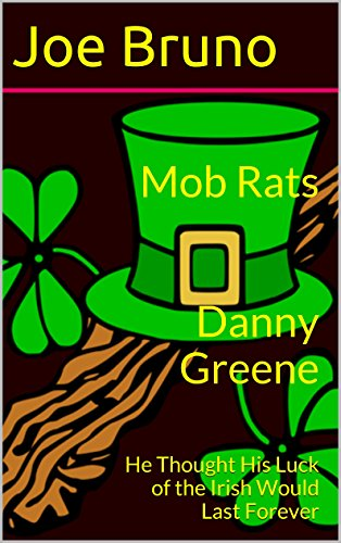 Mob Rats Danny Greene: He Thought His Luck of the Irish Would Last Forever