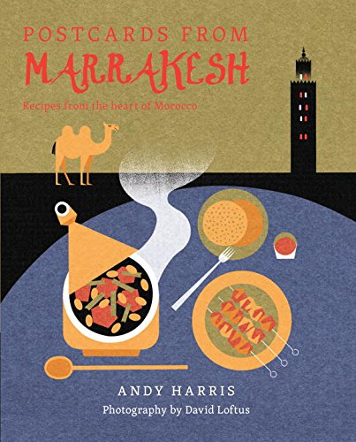 Postcards From Marrakesh: Recipes from the Heart of Morocco by Andy Harris