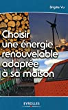 Choisir une nergie renouvelable adapte  sa maison
