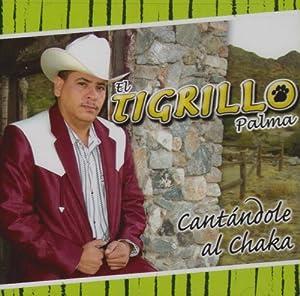 El Tigrillo Palma - Cantandole Al Chaka - Amazon.com Music