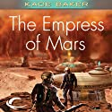 The Empress of Mars (       UNABRIDGED) by Kage Baker Narrated by Nicola Barber