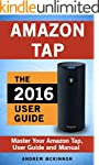 Amazon Tap: Ultimate User Guide To Ma...