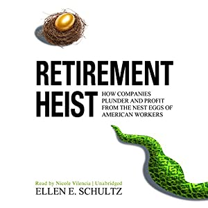 Retirement Heist: How Companies Plunder and Profit from the Nest Eggs of American Workers by Blackstone Audio, Inc.