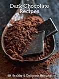 Dark Chocolate Recipes: 50 Healthy & Delicious Recipes (Superfood Book 7)